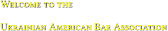 Welcome to the   Ukrainian American Bar Association